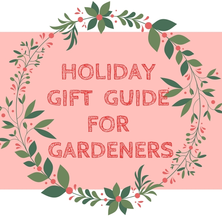 Holiday Gift Guide for Gardeners!